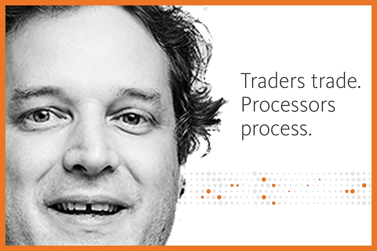 Traders trade. Processors process.